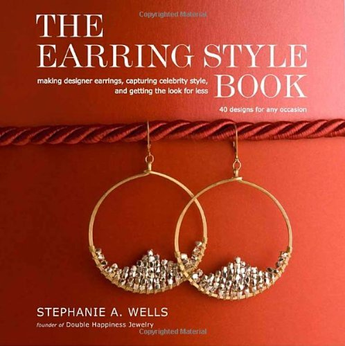 Stephanie A. Wells The Earring Style Book Making Designer Earrings Capturing Celebrity Sty