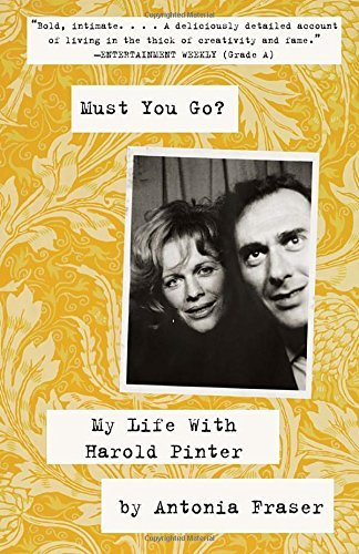 Antonia Fraser Must You Go? My Life With Harold Pinter