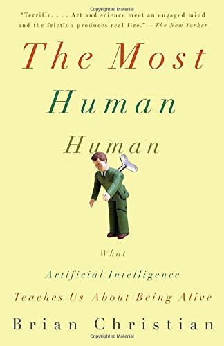 Brian Christian The Most Human Human What Artificial Intelligence Teaches Us About Bei
