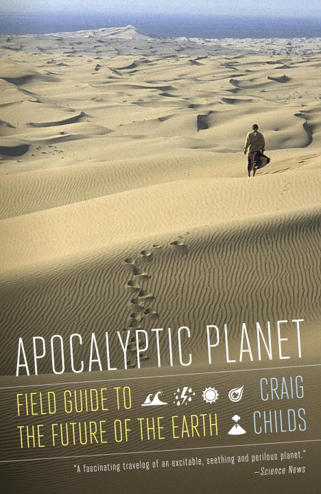 Craig Childs Apocalyptic Planet Field Guide To The Future Of The Earth