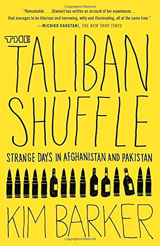 Kim Barker The Taliban Shuffle Strange Days In Afghanistan And Pakistan