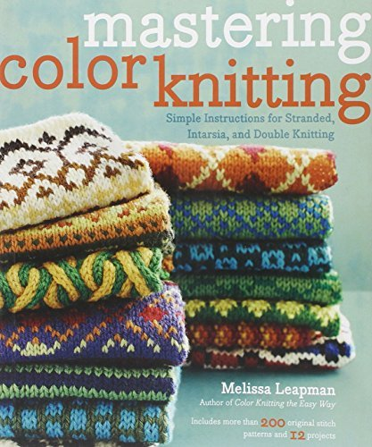 Melissa Leapman Mastering Color Knitting Simple Instructions For Stranded Intarsia And D