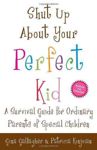 Gina Gallagher Shut Up About Your Perfect Kid A Survival Guide For Ordinary Parents Of Special