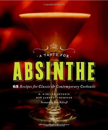 R. Winston Guthrie A Taste For Absinthe 65 Recipes For Classic And Contemporary Cocktails