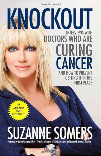 Suzanne Somers Knockout Interviews With Doctors Who Are Curing Cancer An