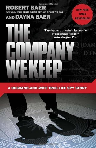 Robert Baer The Company We Keep A Husband And Wife True Life Spy Story