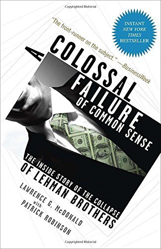 Lawrence G. Mcdonald A Colossal Failure Of Common Sense The Inside Story Of The Collapse Of Lehman Brothe