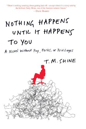 T. M. Shine Nothing Happens Until It Happens To You A Novel Without Pay Perks Or Privileges