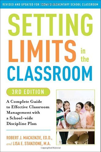 Robert J. Mackenzie Setting Limits In The Classroom A Complete Guide To Effective Classroom Managemen 0003 Edition;