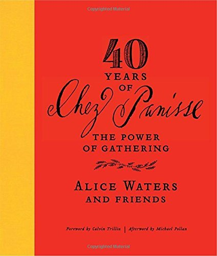 Alice Waters 40 Years Of Chez Panisse The Power Of Gathering