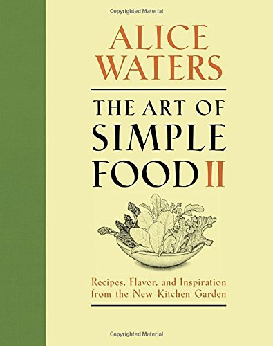 Alice Waters The Art Of Simple Food Ii