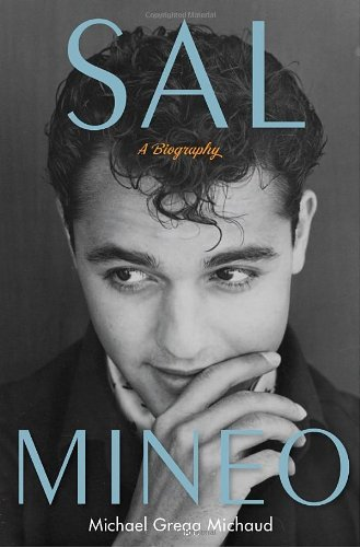 Michael Gregg Michaud Sal Mineo A Biography