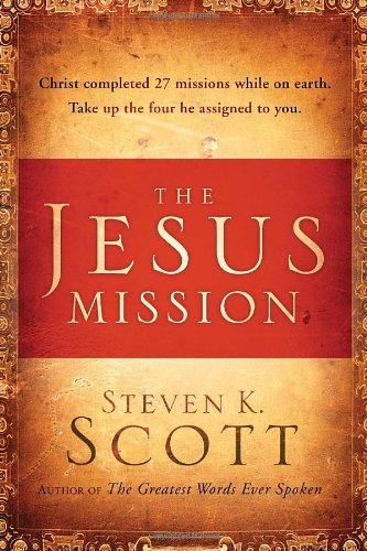Steven K. Scott The Jesus Mission Christ Completed 27 Missions While On Earth. Take