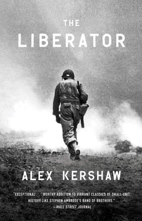 Alex Kershaw The Liberator One World War Ii Soldier's 500 Day Odyssey From T