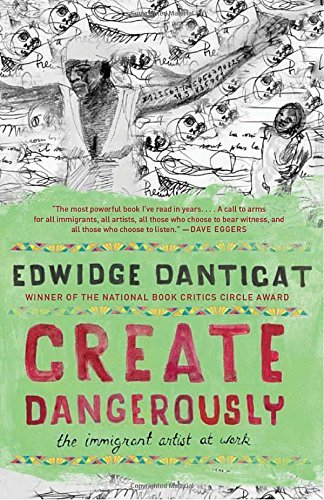 Edwidge Danticat Create Dangerously The Immigrant Artist At Work