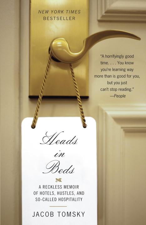 Jacob Tomsky Heads In Beds A Reckless Memoir Of Hotels Hustles And So Call