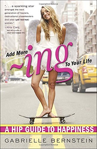 Gabrielle Bernstein Add More Ing To Your Life A Hip Guide To Happiness