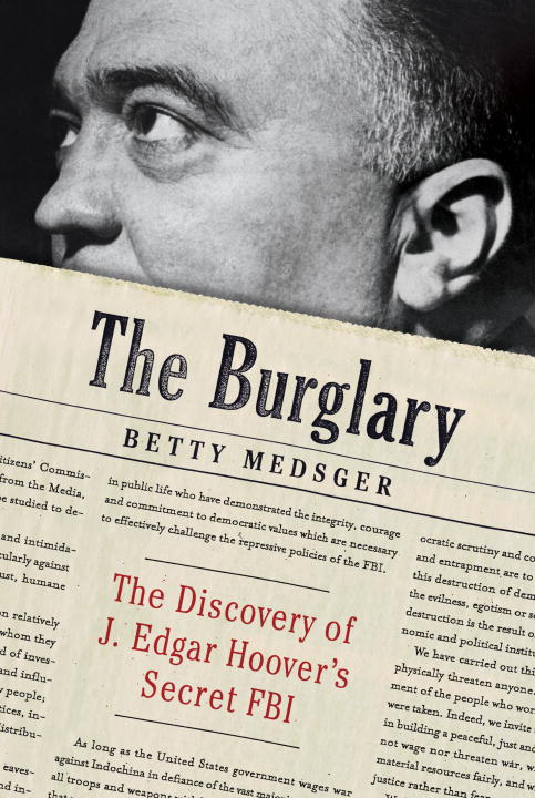 Betty Medsger The Burglary The Discovery Of J. Edgar Hoover's Secret Fbi