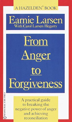 Earnie Larsen From Anger To Forgiveness A Practical Guide To Breaking The Negative Power