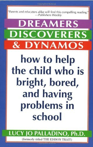 Lucy Jo Palladino Dreamers Discoverers & Dynamos How To Help The Child Who Is Bright Bored And Ha