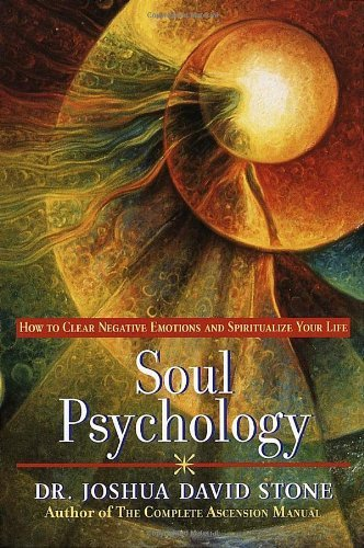 Joshua David Stone Soul Psychology How To Clear Negative Emotions And Spiritualize Y