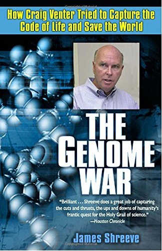 James Shreeve The Genome War How Craig Venter Tried To Capture The Code Of Lif