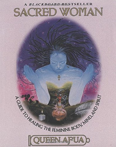 Queen Afua Sacred Woman A Guide To Healing The Feminine Body Mind And S Revised