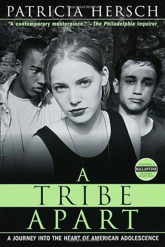Patricia Hersch A Tribe Apart A Journey Into The Heart Of American Adolescence