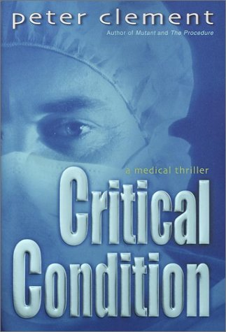 Peter Clement Critical Condition A Medical Thriller