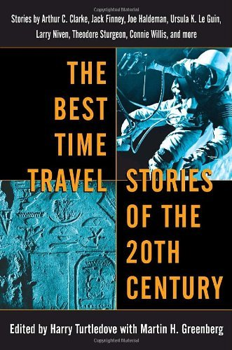 Harry Turtledove The Best Time Travel Stories Of The 20th Century Stories By Arthur C. Clarke Jack Finney Joe Hal
