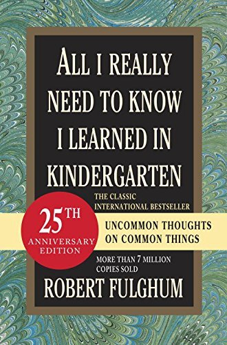 Robert Fulghum All I Really Need To Know I Learned In Kindergarte Fifteenth Anniversary Edition Reconsidered Revis 0015 Edition;anniversary