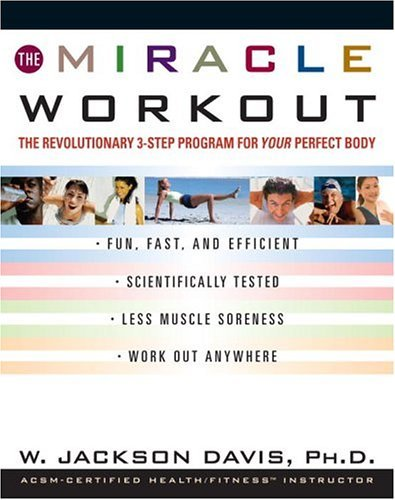 W. Jackson Davis The Miracle Workout The Revolutionary 3 Step Program For Your Perfect Body