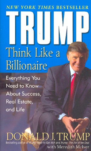 Donald J. Trump Trump Think Like A Billionaire Everything You Need To