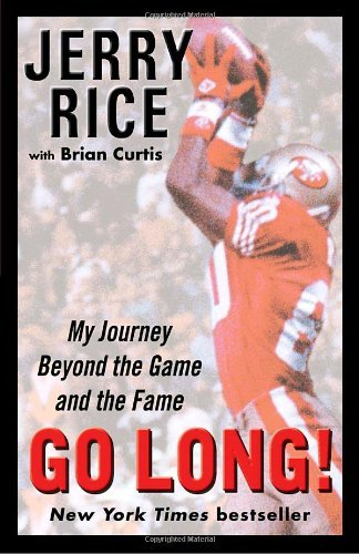 Jerry Rice Go Long! My Journey Beyond The Game And The Fame