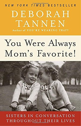 Deborah Tannen You Were Always Mom's Favorite! Sisters In Conversation Throughout Their Lives