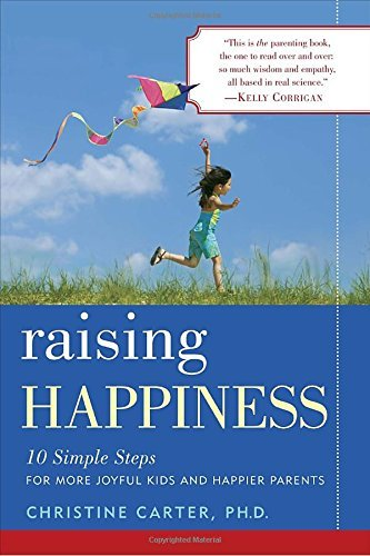 Christine Carter Raising Happiness 10 Simple Steps For More Joyful Kids And Happier