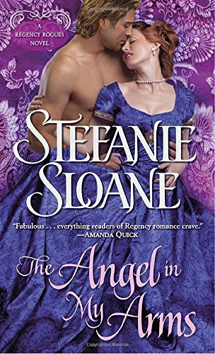 Stefanie Sloane The Angel In My Arms A Regency Rogues Novel