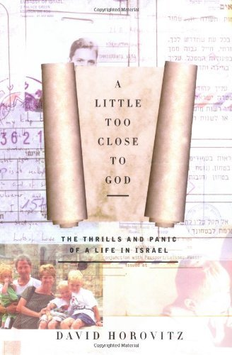 David Horovitz A Little Too Close To God The Thrills & Panic Of A Life In Israel