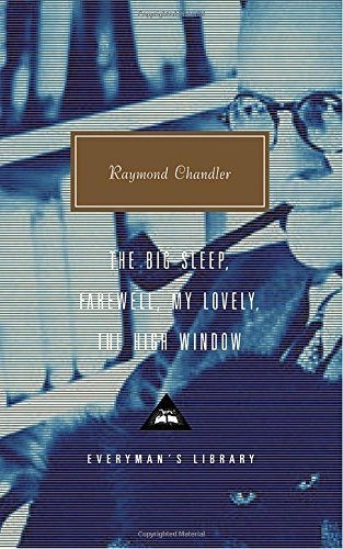 Raymond Chandler Big Sleep; Farewell My Lovely; The High Windo The