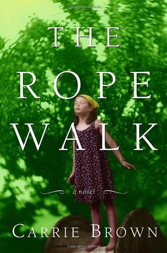 Carrie Brown The Rope Walk A Novel