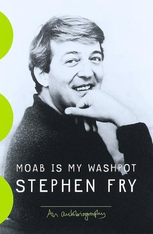 Stephen Fry Moab Is My Washpot An Autobiography