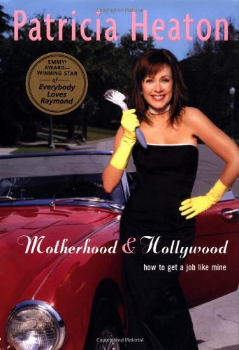 Patricia Heaton Motherhood & Hollywood How To Get A Job Like Mine
