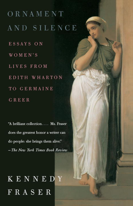 Kennedy Fraser Ornament And Silence Essays On Women's Lives From Edith Wharton To Ger