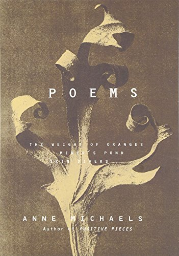 Anne Michaels Poems The Weight Of Oranges Miner's Pond Skin Divers