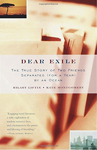 Hilary Liftin Dear Exile The Story Of A Friendship Separated (for A Year)