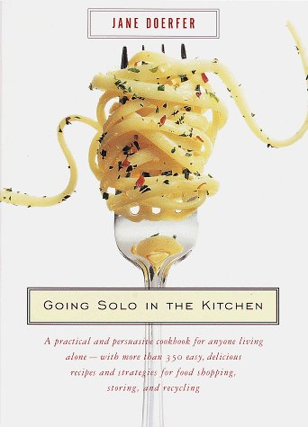 Jane Doerfer Going Solo In The Kitchen A Practical And Persuasive Cookbook For Anyone Li