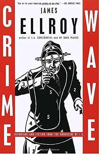 James Ellroy Crime Wave Reportage And Fiction From The Underside Of L.A.