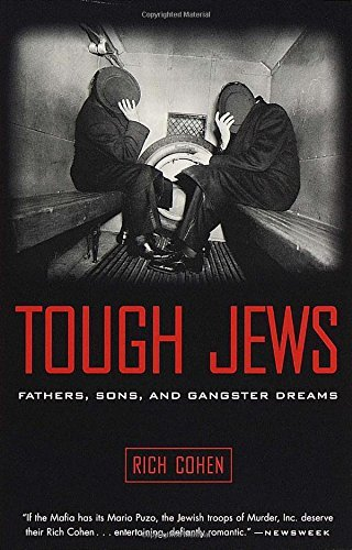 Rich Cohen Tough Jews Fathers Sons And Gangster Dreams