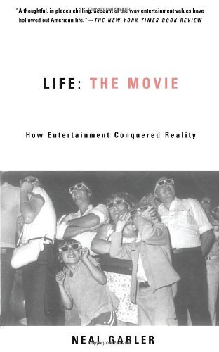 Neal Gabler Life The Movie How Entertainment Conquered Reality