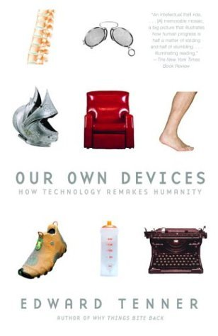 Edward Tenner Our Own Devices How Technology Remakes Humanity Vintage Books